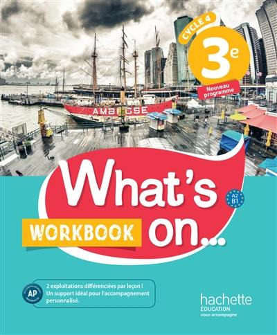 What's on... 3e, cycle 4 : A2-B1 : workbook