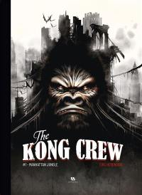 The Kong crew. Volume 1, Manhattan jungle