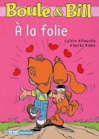 Boule & Bill, A la folie