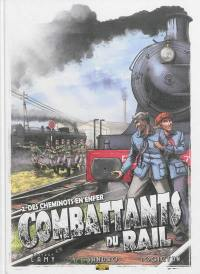 Combattants du rail. Volume 2, Des cheminots en enfer