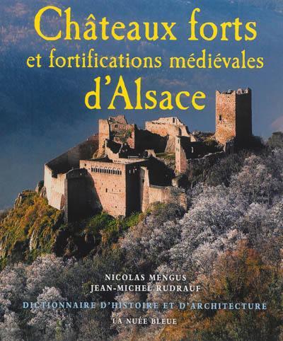 Châteaux forts et fortifications médiévales d'Alsace. Dictionnaire d'histoire et d'architecture - Nicolas Mengus,Jean-Michel Rudrauf
