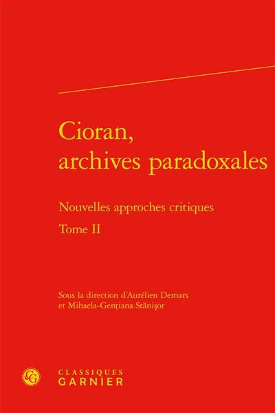 Cioran, archives paradoxales. Volume 2,