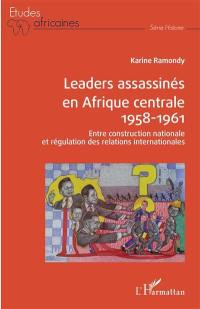 Leaders assassinés en Afrique centrale, 1958-1961
