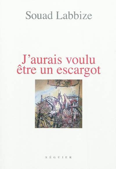 Livre J Aurais Voulu Etre Un Escargot Ecrit Par Souad Labbize Seguier