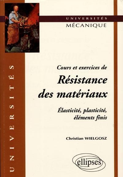 Livre : Cours et exercices de résistance des matériaux écrit par Christian Wielgosz - Ellipses