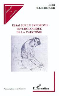 Essai sur le syndrome psychologique de la catatonie