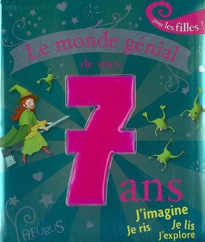 Livre Le Monde Genial De Mes 7 Ans Pour Les Filles Ecrit