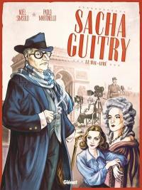 Sacha Guitry. Volume 2, Le mal-aimé