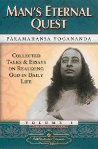 Collected talk & essays on realizing God in daily life. Volume 1, Man's eternal quest