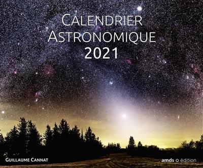 Calendrier Astronomique 2021 Livre : Calendrier astronomique 2021 écrit par Guillaume Cannat   AMDS
