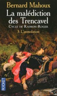 La malédiction des Trencavel. Volume 3, L'immolation