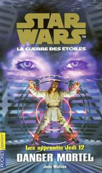 Les apprentis Jedi. Volume 12, Danger mortel