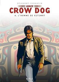 Lance Crow Dog. Volume 4, L'homme de Kitimat