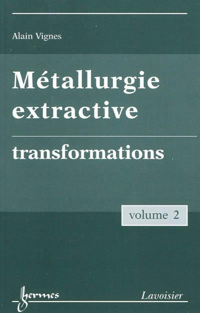 Métallurgie extractive. Volume 2, Transformations