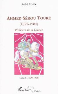 Ahmed Sékou Touré (1922-1984). Volume 6, 1970-1976
