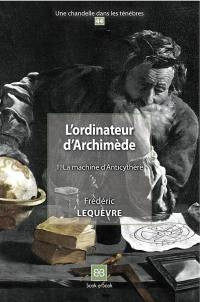 L'ordinateur d'Archimède. Volume 1, La machine d'Anticythère