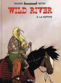 Wild river. Volume 2, La captive