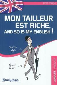 Mon tailleur est riche, and so is my English !