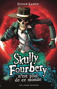 Skully Fourbery. Volume 4, Skully Fourbery n'est plus de ce monde