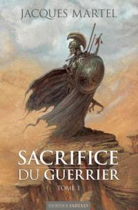 Sacrifice du guerrier. Volume 1,