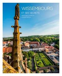 Wissembourg et ses secrets = Wissembourg and its secrets = Wissembourg und seine Geheimnisse