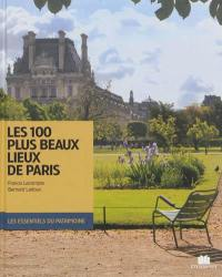 Les 100 plus beaux lieux de Paris = The 100 most beautiful places in Paris