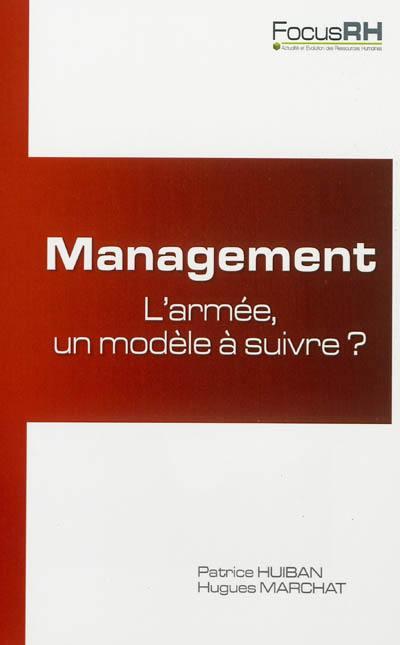 Management : l'armée, un modèle à suivre ? - Patrice Huiban,Hugues Marchat
