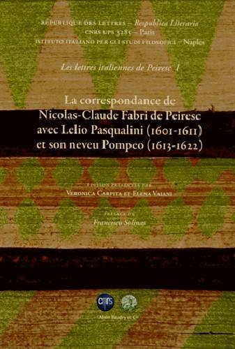 Les lettres italiennes de Peiresc. Volume 1, La correspondance de Nicolas-Claude Fabri de Peiresc avec Lelio Pasqualini (1601-1611) et son neveu Pompeo (1613-1622) - Nicolas-Claude Fabri de Peiresc