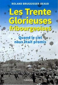 Les trente glorieuses fribourgeoises