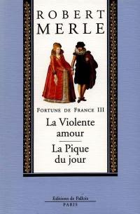 Fortune de France. Volume 3, La violente amour