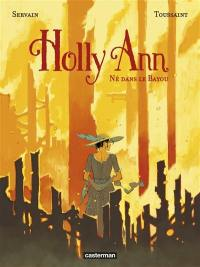 Holly Ann. Volume 3, Né dans le Bayou