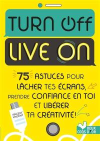 Turn off, live on
