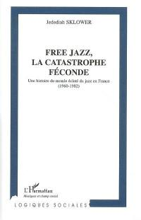 Free jazz, la catastrophe féconde