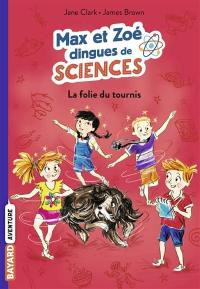 Max et Zoé dingues de sciences. Volume 4, La folie du tournis
