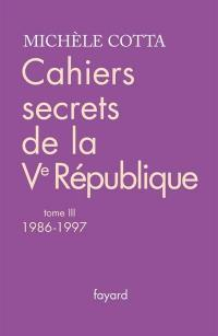 Cahiers secrets de la Ve République. Volume 3, 1986-1997