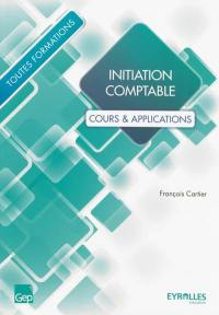 Initiation comptable : cours & applications : toutes formations