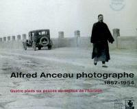 Alfred Anceau, photographe, 1857-1954