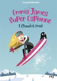 Emma James, super espionne. Volume 1, Chaud et froid