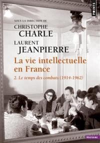 La vie intellectuelle en France. Volume 2, Le temps des combats (1914-1962)