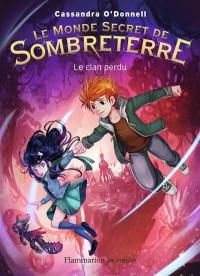 Le monde secret de Sombreterre. Volume 1, Le clan perdu