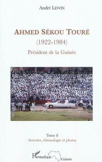 Ahmed Sékou Touré (1922-1984). Volume 8, Annexes, chronologie et photos