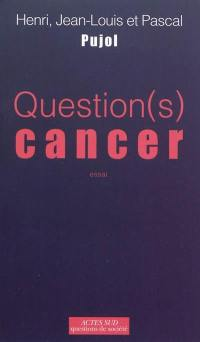 Question cancer(s)