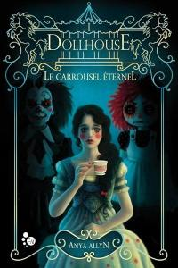 Le carroussel éternel. Volume 1, Dollhouse