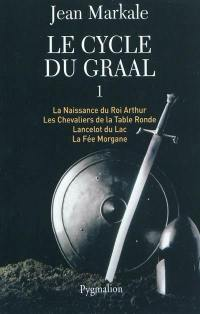 Le cycle du Graal. Volume 1,
