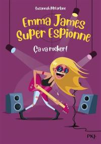 Emma James, super espionne. Volume 4, Ca va rocker !