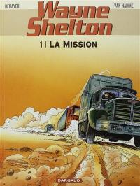 Wayne Shelton. Volume 1, La mission