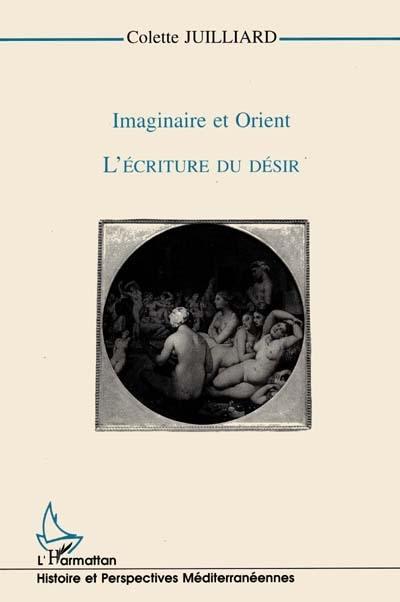 L'écriture du désir. Imaginaire et Orient - Colette Juilliard