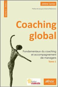 Coaching global. Volume 2-1, Fondamentaux du coaching et accompagnement de managers