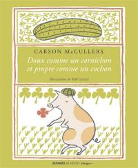 Doux comme un cornichon et propre comme un cochon = Sweet as a pickle and clean as a pig