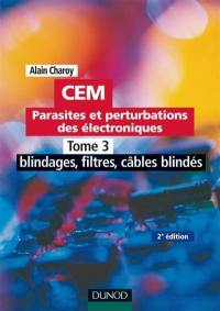 CEM. Volume 3, Blindages, filtres, câbles blindés